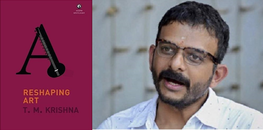 Book Review: Reshaping Art by T.M. Krishna