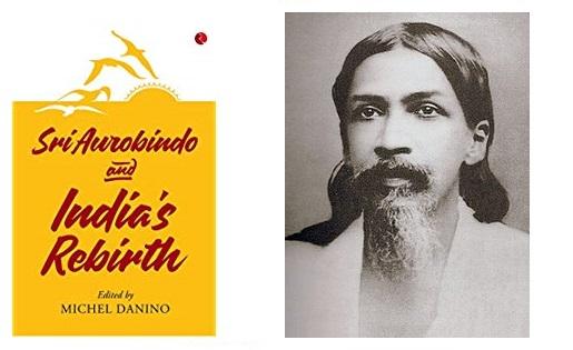 Sri Aurobindo and India's Rebirth- A book by Michel Danino