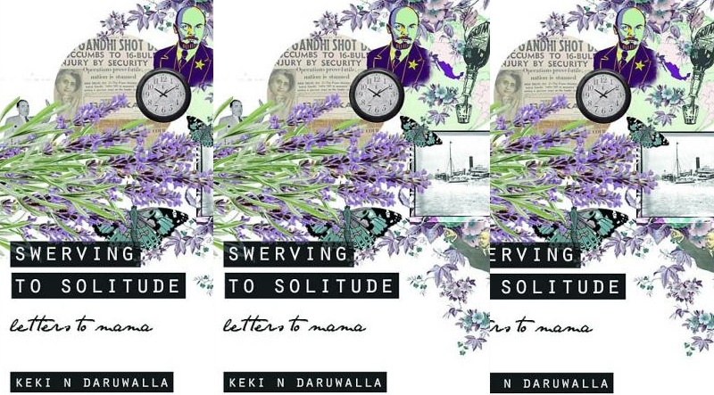 Book Review- Keki Daruwalla's Swerving to Solitude: Letters to Mama