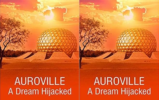 Book Review: Auroville – A Dream Hijacked by Nirmalya Mukherjee