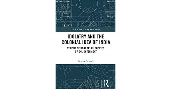 Book Review & Summary: Idolatry and the Colonial Idea of India By Swagato Ganguly- I