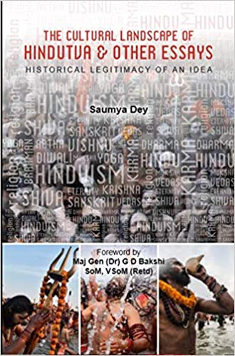 The Cultural Landscape of Hindutva and Other Essays – by Saumya Dey – Reviewed by Dr. Pingali Gopal – Part I